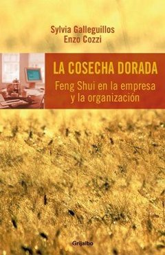La Cosecha Dorada. Feng Shui en la empresa y organización. Por Sylvia Galleguillos y Enzo Cozzi